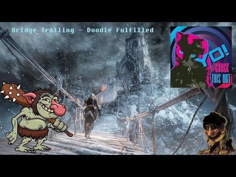 Dark Souls 3 – Bridge Trolling : Doodie Fulfilled